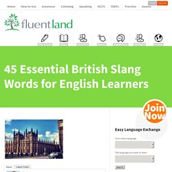 45 Essential British Slang Words for English Learners - Fluent LandFluent Land