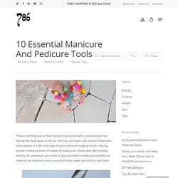 10 Essential Manicure and Pedicure Tools – 786 Cosmetics - Blog