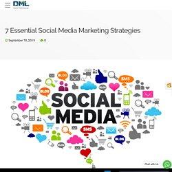 7 Essential Social Media Marketing Strategies
