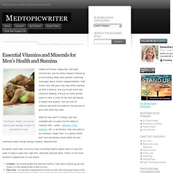 Essential Vitamins and Minerals for Men's Health and Stamina & medtopicwriter