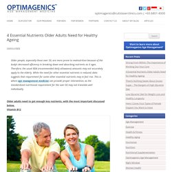 4 Essential Nutrients Older Adults Need for Healthy Ageing