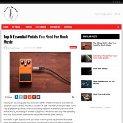 Top 5 Essential Pedals You Need for Rock Music - Guitar Ratings