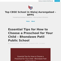 Essential Tips for How to Choose a Preschool for Your Child – Bhondawe Patil Public School – Top CBSE School in Waluj Aurangabad – BPPS