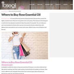 Where to Buy Rose Essential Oil Products of High Quality - Rose Oil Review