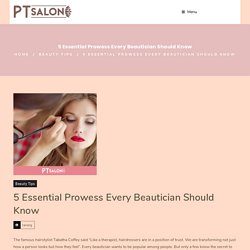 5 Essential Prowess Every Beautician Should Know - PT Salon
