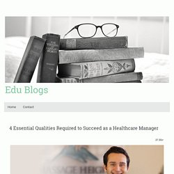 4 Essential Qualities Required to Succeed as a Healthcare Manager
