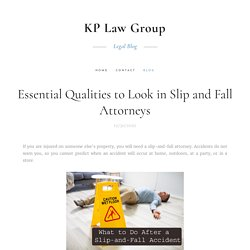Essential Qualities to Look in Slip and Fall Attorneys
