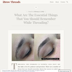 What Are The Essential Things That You Should Remember While Threading?