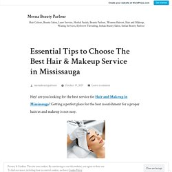 Essential Tips to Choose The Best Hair & Makeup Service in Mississauga – Meena Beauty Parlour