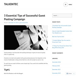 3 Essential Tips of Successful Guest Posting Campaign