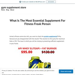 What Is The Most Essential Supplement For Fitness Freak Person – gym supplement store