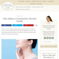 Why Iodine is Essential for Thyroid Health - Deliciously Organic