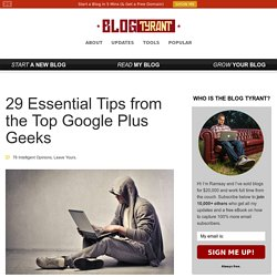 29 Essential Tips from the Top Google Plus Geeks