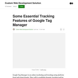 Some Essential Tracking Features of Google Tag Manager