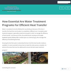 How Essential Are Water Treatment Programs For Efficient Heat Transfer