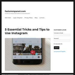 5 Essential Tricks and Tips to Use Instagram