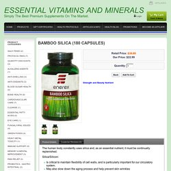 ESSENTIAL VITAMINS AND MINERALS - Bamboo Silica (180 Capsules)