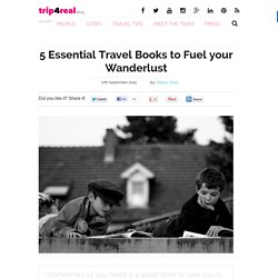 5 Essential Travel Books to Fuel your Wanderlust - trip4real blog