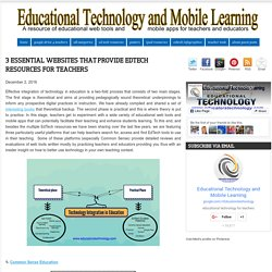 Educational Technology and Mobile Learning: 3 Essential Websites That Provide EdTech Resources for Teachers
