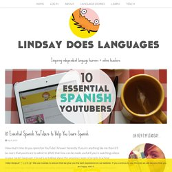 10 Essential Spanish YouTubers to Help You Learn Spanish - Lindsay Does Languages