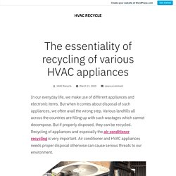 The essentiality of recycling of various HVAC appliances – HVAC RECYCLE