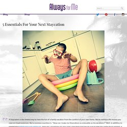 5 Essentials For Your Next Staycation - AlwaysForMe.com