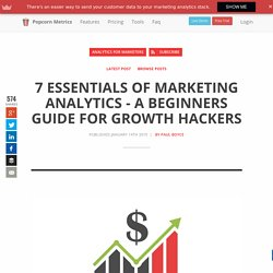7 Essentials of Marketing Analytics - Beginners Guide for Growth Hackers