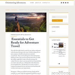 Essentials to Get Ready for Adventure Travel – Orienteering Adventures