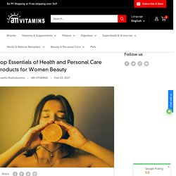 Top Essentials of Health and Personal Care Products for Women Beauty– AM VITAMINS