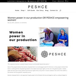 Women power in our production OR PESHCE empowering women!