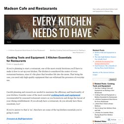 Cooking Tools and Equipment: 3 Kitchen Essentials for Restaurants
