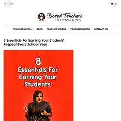 8 Essentials For Earning Your Students' Respect Every School Year – Bored Teachers