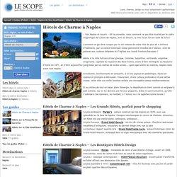 Hotel Charme Naples, Italie : l'essentiel pour choisir votre destination et votre hôtel - Le Scope