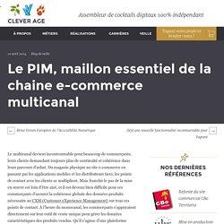 Le PIM, maillon essentiel de la chaine e-commerce multicanal - Le blog de Clever Age