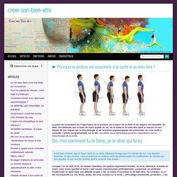► Pourquoi la posture est essentielle à la santé et au bien-être ? - Bien être, santé, relaxation, massage, stress, shiatsu, Qi Qong; phytothérapie, remède de grand-mère