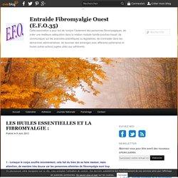 LES HUILES ESSENTIELLES ET LA FIBROMYALGIE : - Entraide Fibromyalgie Ouest (E.F.O.35)