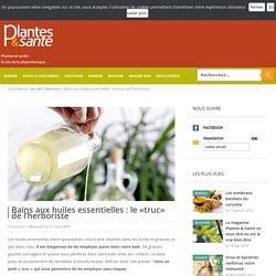 Bains aux huiles essentielles : le «truc» de l'herboriste - Décou - Plantes & santé