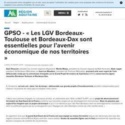 GPSO - « Les LGV Bordeaux-Toulouse et Bordeaux-Dax sont essentielles pour l'avenir économique de nos territoires » / Communiqués de presse / Espace presse / Région / Conseil régional d'Aquitaine