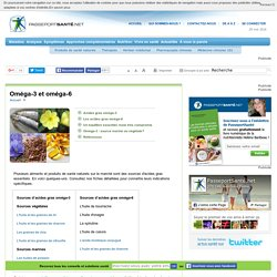 Oméga-3 et oméga-6 : besoins, sources alimentaires et carences