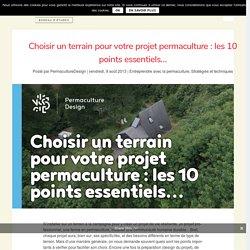 Les 10 points essentiels pour choisir un terrain pour votre projet en permaculture.