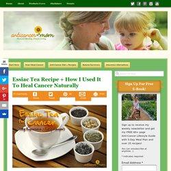 Essiac Tea Recipe + How I Used It To Heal Cancer Naturally