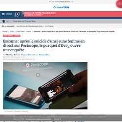 Essonne : après le suicide d'une jeune femme en direct sur Periscope, le parquet d'Evry ouvre une enquête