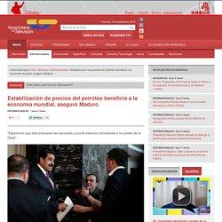 Estabilización de precios del petróleo beneficia a la economía mundial, aseguró Maduro