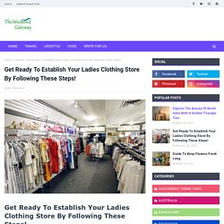 Get Ready To Establish Your Ladies Clothing Store By Following These Steps!