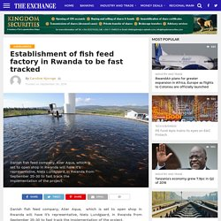 Establishment of fish feed factory in Rwanda to be fast tracked – The Exchange