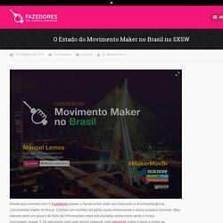 O Estado do Movimento Maker no Brasil no SXSW - Fazedores