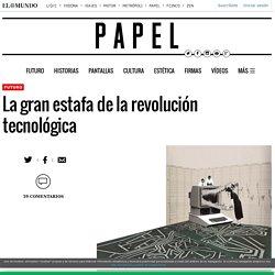 La gran estafa de la revolución tecnológica