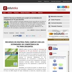 UNESCO: Recursos en Eduteka para cumplir con los Est ndares de Competencia en TIC para docentes