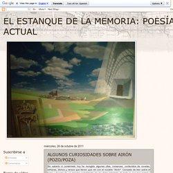 EL ESTANQUE DE LA MEMORIA: POESÍA ACTUAL: ALGUNOS CURIOSIDADES SOBRE AIRÓN (POZO/POZA)