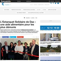 FRANCE 3 AQUITAINE 29/03/16 L'Estanquet Solidaire de Dax : une aide alimentaire pour les plus démunis